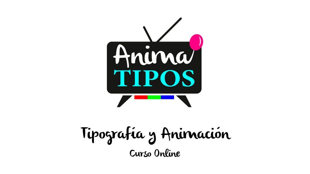 curso online Anima TIPOS - tipografía y animación