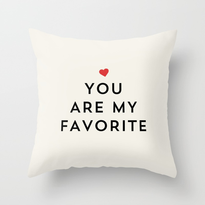 YOU ARE MY FAVORITE Throw Pillow by allyjcat | Society6