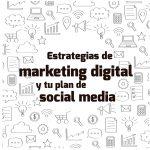 Estrategias de marketing digital y tu plan de social media