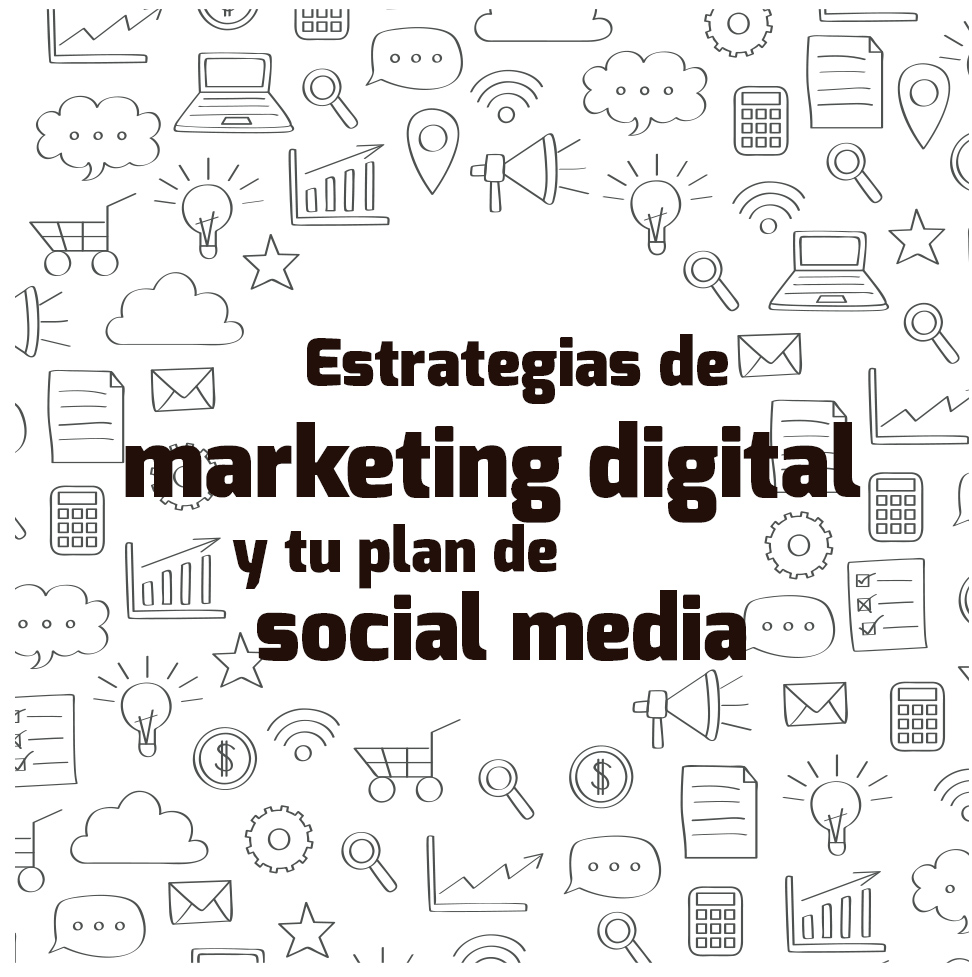 Estrategias de marketing digital y tu plan de social media