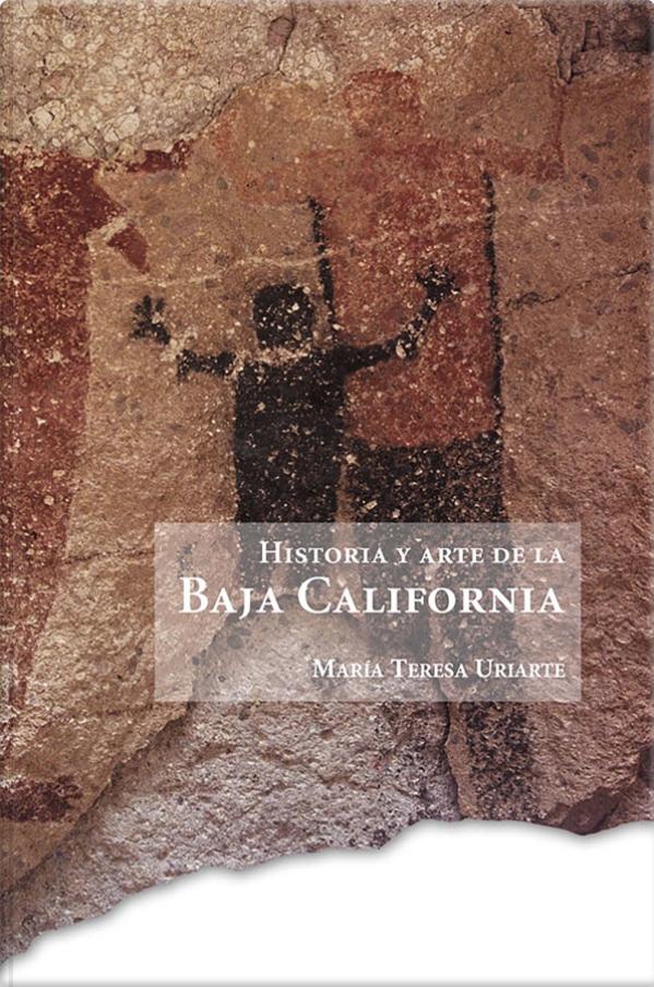 Historia y arte de la Baja California María Teresa Uriarte Castañeda