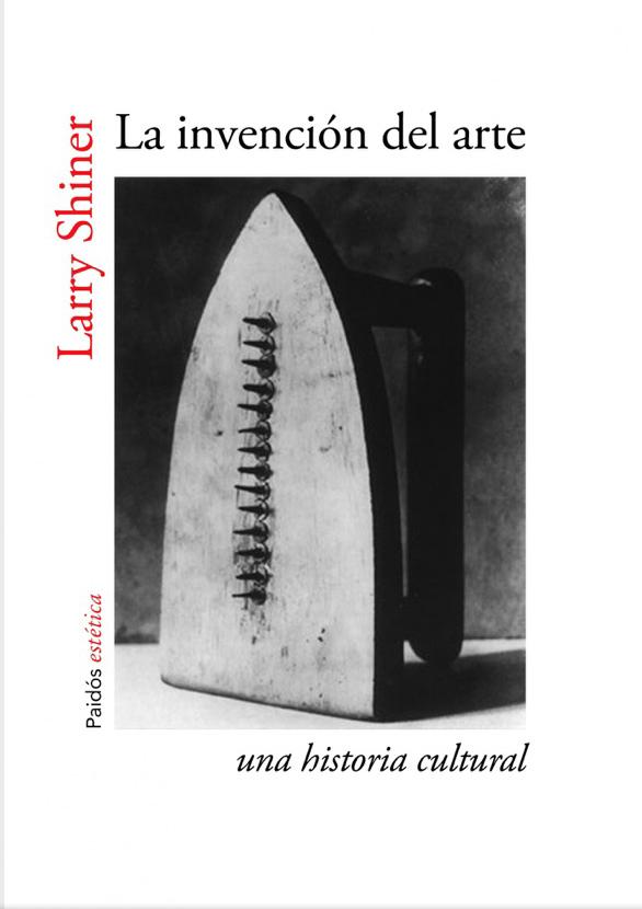 La invención del arte Larry Shiner