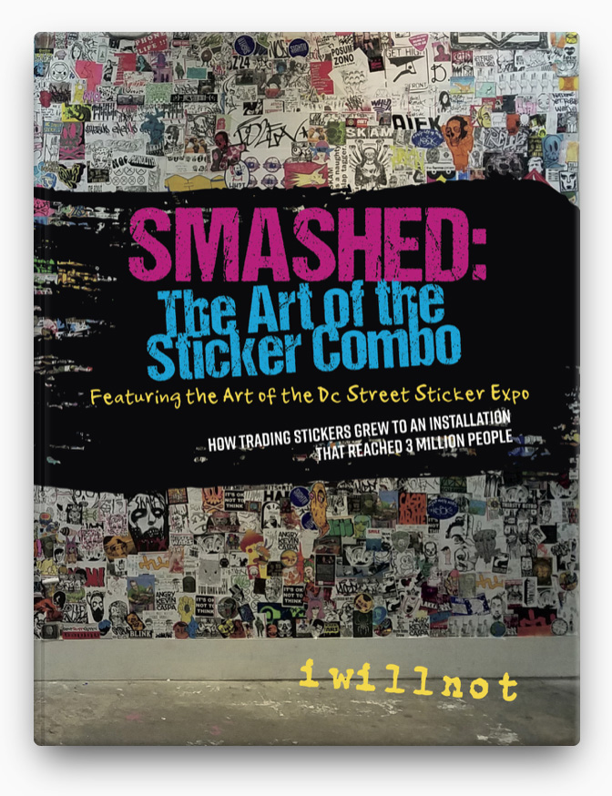 Smashed: The Art of the Sticker Combo BOOK ∙ 2019 iwillnot