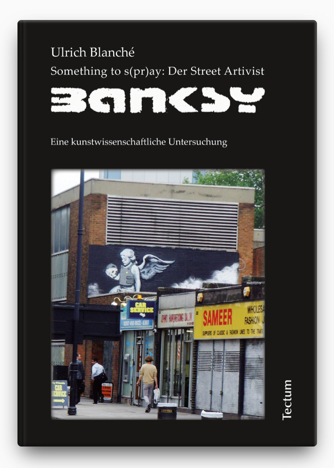 Something to s(pr)ay: Der Street Artivist Banksy BOOK ∙ 2010 Ulrich Blanché