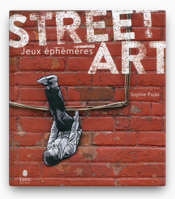 Street Art - Jeux éphémères BOOK ∙ 2016 Sophie Pujas