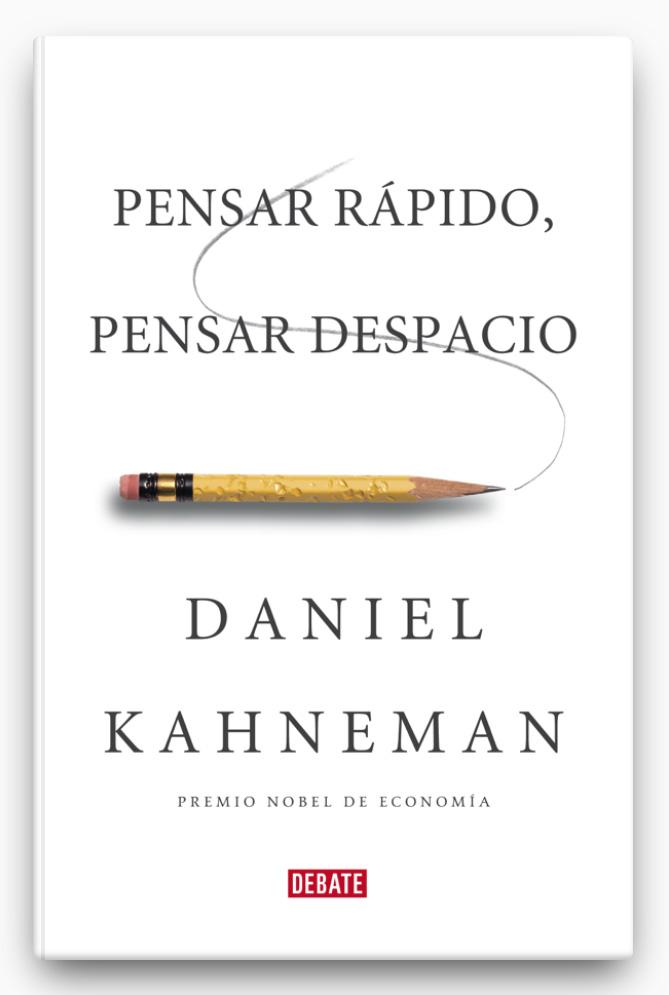 Pensar rápido, pensar despacio LIBRO ∙ 2012 Daniel Kahneman  Geniales libros que debes leer