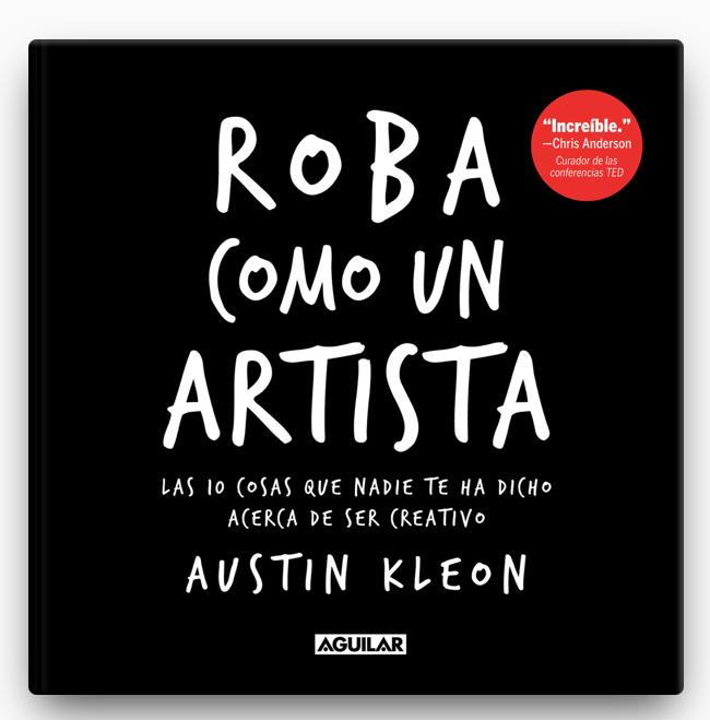 Roba como un artista LIBRO ∙ 2013 Austin Kleon