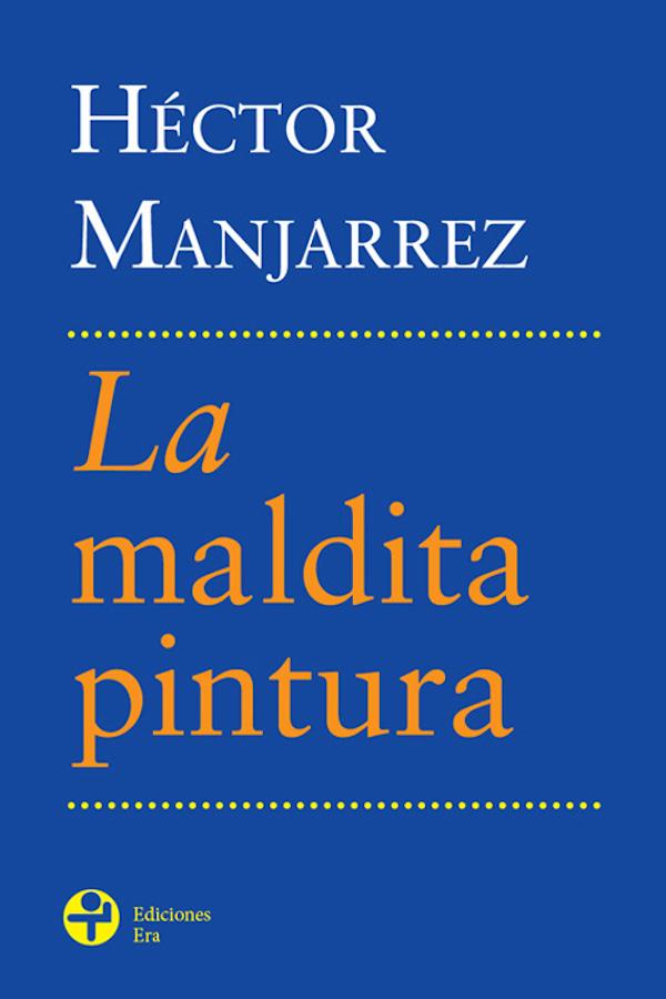 La maldita pintura BOOK ∙ 2004 Héctor Manjarrez