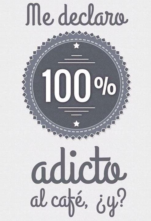 Me declaro 100% adicto al café, ¿y?