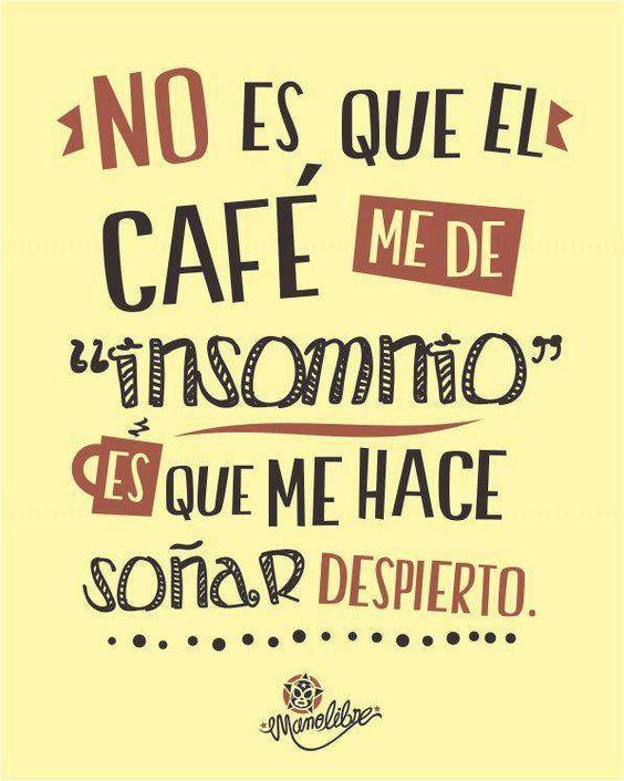 No es que el café me de insomnio, es que me hace soñar despierto.