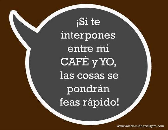 ¡Si te interpones entre mi café y yo, las cosas se pondrán feas rápido!