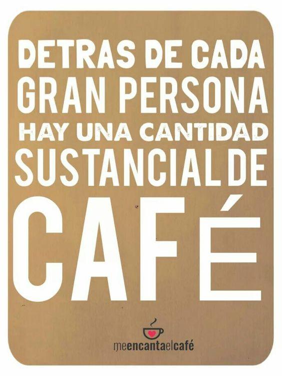 Detrás de cada gran persona hay una cantidad sustancial de café.