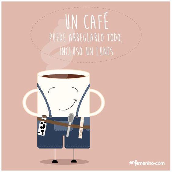 Un café puede arreglarlo todo, inclusive un lunes.