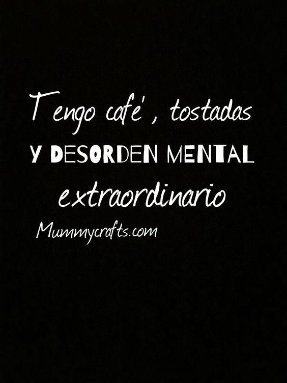 Tengo café, tostadas y desorden mental extraordinario.