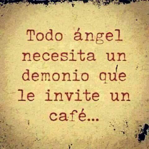 Todo ángel necesita un demonio que le invite un café.