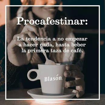 Procafestinar: La tendencia a no empezar a hacer nada, hasta beber la primera taza de café.