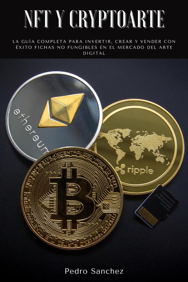 NFT y Cryptoarte La guía completa para invertir, crear y vender con éxito fichas no fungibles en el mercado del arte digital
